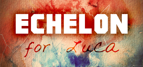 Echelon for Luca